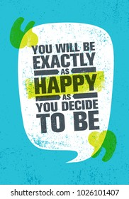 You Will Be Exactly As Happy As You Decide To Be. Inspiring Creative Motivation Quote Poster Template. Vector Typography Banner Design Concept On Grunge Texture Rough Background