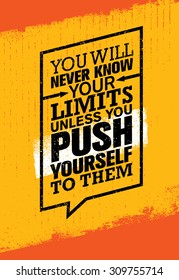 You Will Never Know Your Limits Unless You Push Yourself To Them. Workout and Fitness Gym Motivation Quote. Creative Vector Typography Grunge Poster Concept