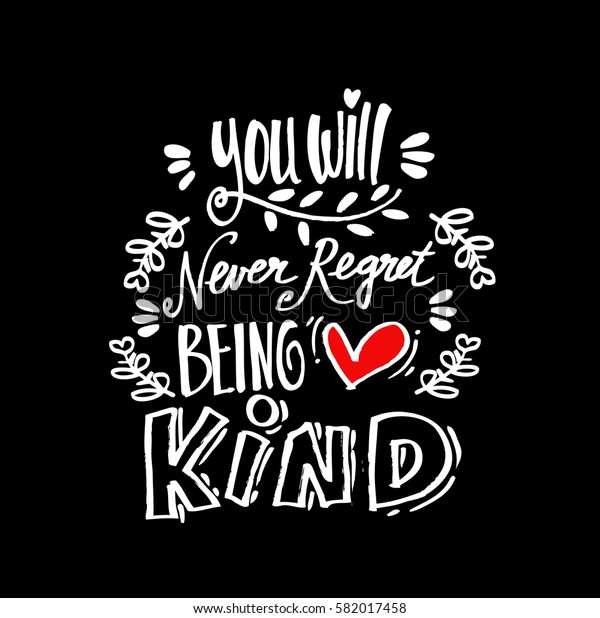 You will never regret being kind. Quote.