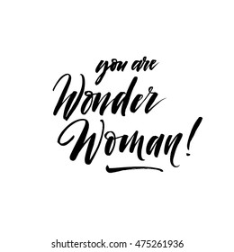 You are wonder woman card. Hand drawn lettering. Compliment phrase. Ink illustration. Modern brush calligraphy. Isolated on white background.