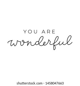 You are wonderful inspirational lettering card. Self motivational quote for print, mug, textile, t-shirt. Vector illustration.