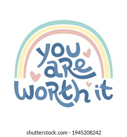 You are worth it. Positive thinking quote promoting self care and self worth. Motivational card. Inspirational poster.