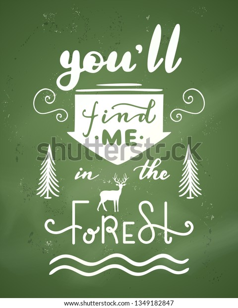 You'll find me in the forest. Unique hand-drawn quote. Vector chalk lettering on green blackboard background. Ready to use prints for poster, mug, banner, bag, card or t-shirt design.