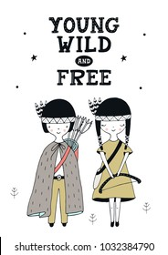 Young wild and free - Cute hand drawn nursery poster with boy and girl and lettering in scandinavian style. Kids vector illustration.