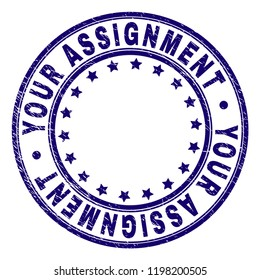 YOUR ASSIGNMENT stamp seal imprint with grunge texture. Designed with round shapes and stars. Blue vector rubber print of YOUR ASSIGNMENT caption with scratched texture.