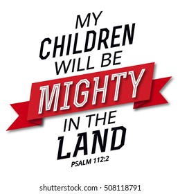 Your Children will be Mighty in the Land Bible Verse Art Psalms Design