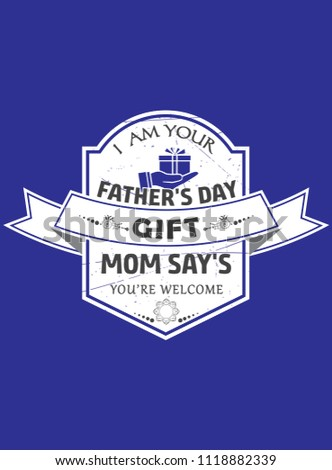 a6624101 I am your father's day gift mom says you're welcome Tshirt Design