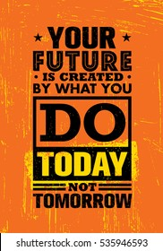 Your Future Is Created By What You Do Today Not Tomorrow. Inspiring Creative Motivation Quote Template. Vector Typography Banner Design Concept On Grunge Texture Rough Background