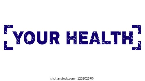YOUR HEALTH caption seal imprint with corroded texture. Text caption is placed inside corners. Blue vector rubber print of YOUR HEALTH with grunge texture.