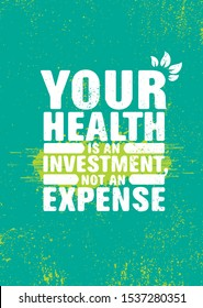 Your Health Is An Investment. Not An Expense. Nutrition Active Lifestyle Motivation Quote Design On Rough Textured Background.