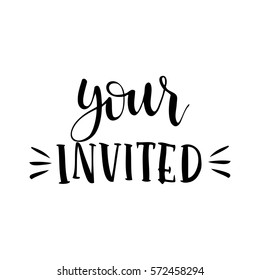 Your invited - t-shirt design. Handdrawn lettering. Hand print, letters, symbols, poster