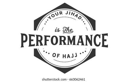 your jihad is the performance of hajj.