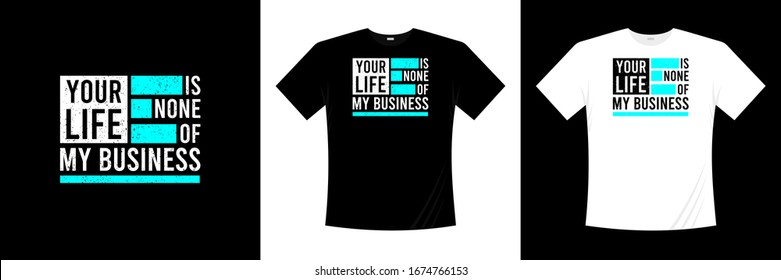 Your life is none of my business typography t shirt design