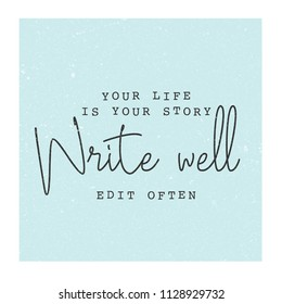 your life is your story write well edit often quote vector poster template