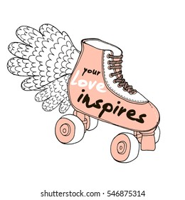 Your Love inspires. Love quote on retro hand drawn roller skates. Romantic Hand lettering. Background for wedding, save the date, Valentine's Day, etc. Vector Illustration
