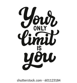 Your only limit is you. Hand drawn typography quote. Motivational text isolated on white background. Vector calligraphy