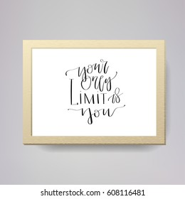 'Your only limit is you' - modern lettering quote. Vector hand written calligraphy phrase isolated in a frame