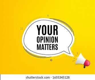 Your opinion matters symbol. Megaphone banner with chat bubble. Survey or feedback sign. Client comment. Loudspeaker with speech bubble. Opinion matters promotion text. Social Media banner. Vector