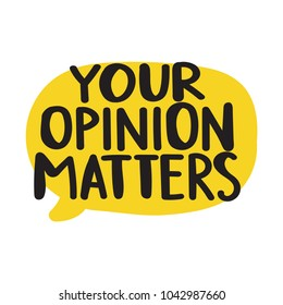 Your opinion matters. Vector hand drawn speech bubble on white background.