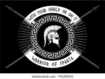 With your shield or on it,WARRIOR OF SPARTA, Crossed spears, Spartan shield, helmet on a black background.