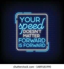 Your speed doesn't matter forward is forward for poster in neon style. Modern motivation quote in neon signs. greeting card, posters, flyers, invitation card, light banner