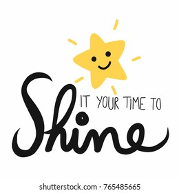 It your time to shine word and cute smile star cartoon vector illustration