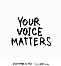 Your voice matters abstract quote lettering. Calligraphy inspiration graphic design typography element. Hand written postcard. Cute simple vector sign grunge style. Textile print