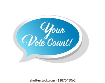 Your vote counts bright message bubble isolated over a white background