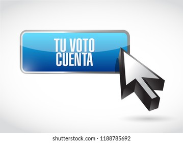 your vote counts in Spanish online button sign concept illustration isolated over a white background