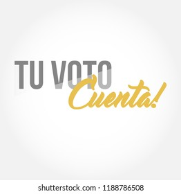 your vote counts in Spanish stylish typography copy message isolated over a white background