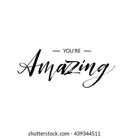 You're amazing card. Hand drawn inspirational quote. Ink illustration. Modern brush calligraphy. Isolated on white background.