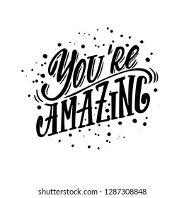 You're amazing.  Motivational and inspiring lettering for greeting cards, holiday invitations, posters, cups etc.