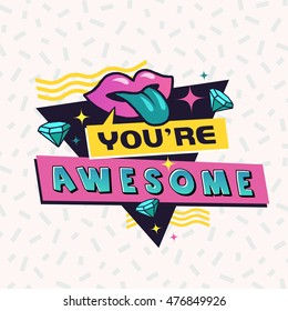 You're awesome. The 90's style label. Vector illustration.
