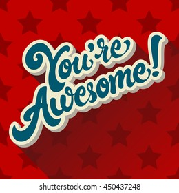 You're Awesome hand drawn lettering design vector illustration on background with stripes. Motivation quote. Perfect for advertising, poster or greeting card