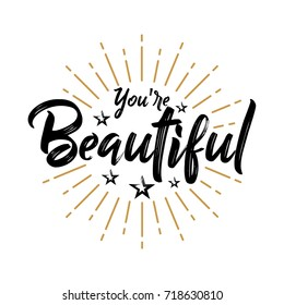 You're Beautiful - Fireworks - Message, quote, sign, Lettering, Handwritten, vector for greeting