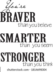 you're braver than you believe smarter than you seem stronger than you think sign inspirational typography quotes
