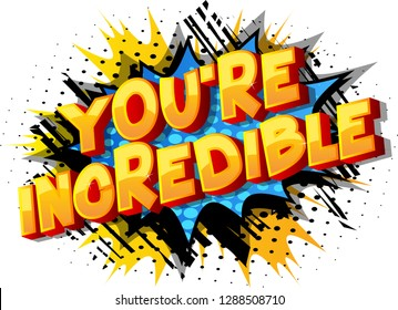 You're Incredible - Vector illustrated comic book style phrase on abstract background.