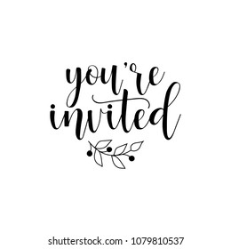 you're invited. hand drawn lettering phrase isolated on the white background.
