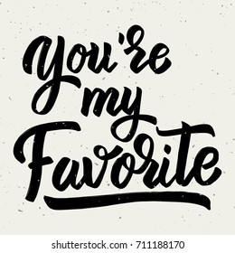 You're my favorite. Hand drawn lettering phrase isolated on light background. Design element for poster, greeting card. Vector illustration