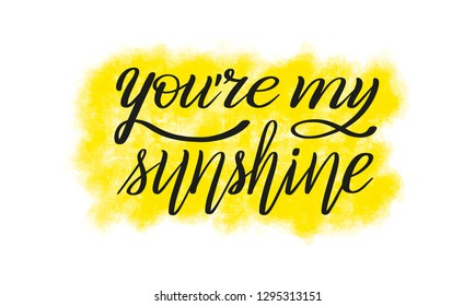 You're my sunshine. Romantic hand lettering. Declaration of love. Calligraphic style. Two separate layers: black script and yellow background.