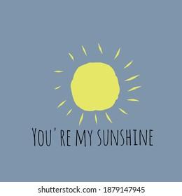 You're my sunshine vector illustration design of t shirt design or thrift design, woman t shirt design.