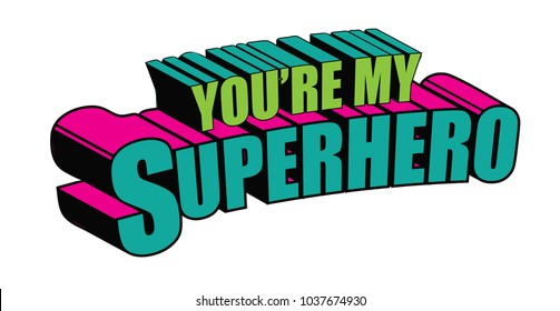 You're my superhero written in comic book style. In pop art colors. EPS10 vector illustration.