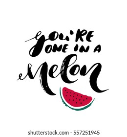 You're a one in a melon - freehand ink inspirational romantic quote for valentines day, wedding, save the date card. Handwritten calligraphy isolated on a white background. Vector illustration