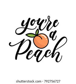 you're a peach lettering quote with cute peach. Cute hand drawn calligraphy with fruits. Vector illustration design for posters, greeting cards, cases etc.
