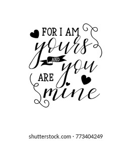 For i am yours and you are mine. Modern calligraphy quote isolated on white background. Lettering art for poster, greeting card, t-shirt. Greeting card to St. Valentine's Day