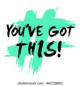 You've Got This! (Brush Lettering Vector Illustration Design Template)