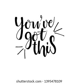 You've got this card. Hand drawn motivational quote. Ink illustration. Modern brush calligraphy. Isolated on white background.