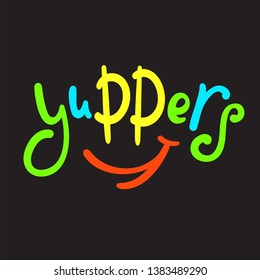 Yuppers - simple inspire and  motivational quote. Hand drawn beautiful lettering. Youth slang. Print for inspirational poster, t-shirt, bag, cups, card, flyer, sticker, badge. Cute and funny vector