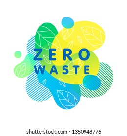 Zero waste concept with bright liquid shapes,tiny leaves and geometric elements.Fluid composition perfect for Earth Day,zero waste prints,logos,flyers,banners design and more.Eco friendly lifestyle.