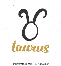 Zodiac Sign Taurus And Lettering Hand Drawn Horoscope Astrology Symbol Grunge Textured Design